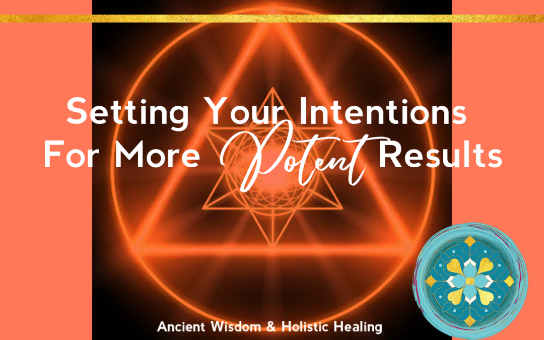 Setting Your Intentions For More Potent Results